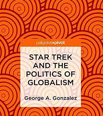 "Out Today: ""Star Trek and the Politics of Globalism"""