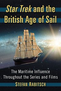 """51QwwnPQVtL 200x300 Out Today: """"Star Trek and the British Age of Sail: The Maritime Influence Throughout the Series and Films"""""""