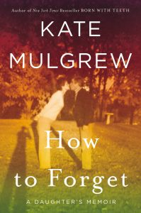 """81hqbL09eeL 199x300 Out Today: """"How to Forget: A Daughter's Memoir"""""""