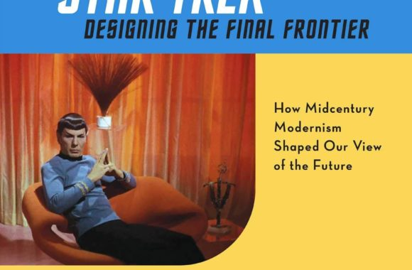"""""""Star Trek: Designing the Final Frontier — The Untold Story of How Midcentury Modern Decor Shaped Our View of the Future"""" Review by Borg.com"""